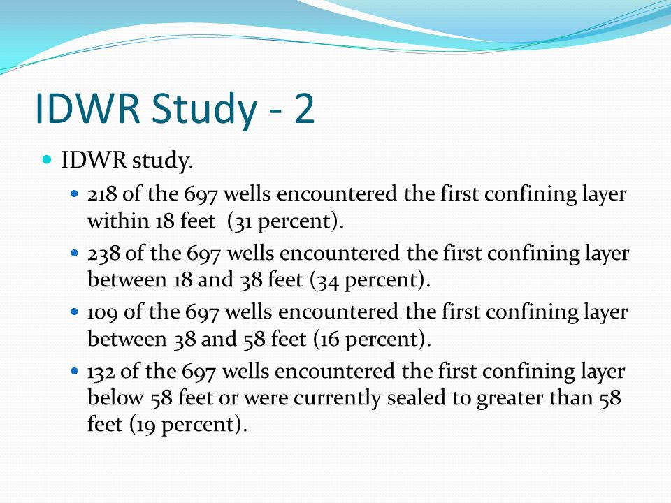 IDWR Study - 2 IDWR study. 218 of the 697 wells encountered the first confining layer within 18 feet (31 percent).