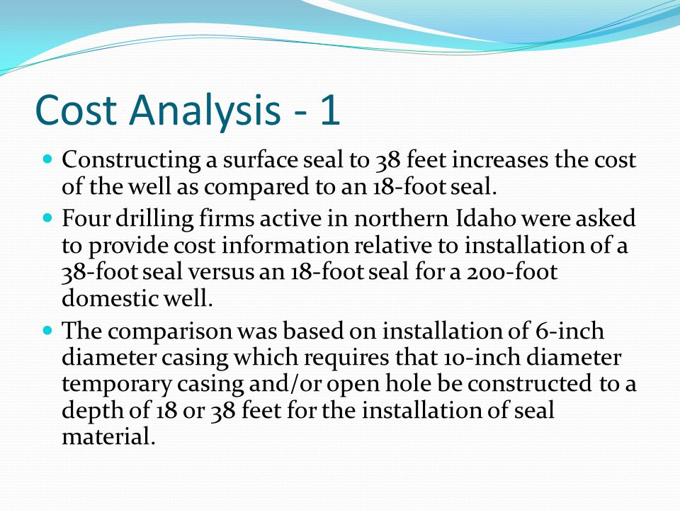 Cost Analysis - 1 Constructing a surface seal to 38 feet increases the cost of the well as compared to an 18-foot seal.