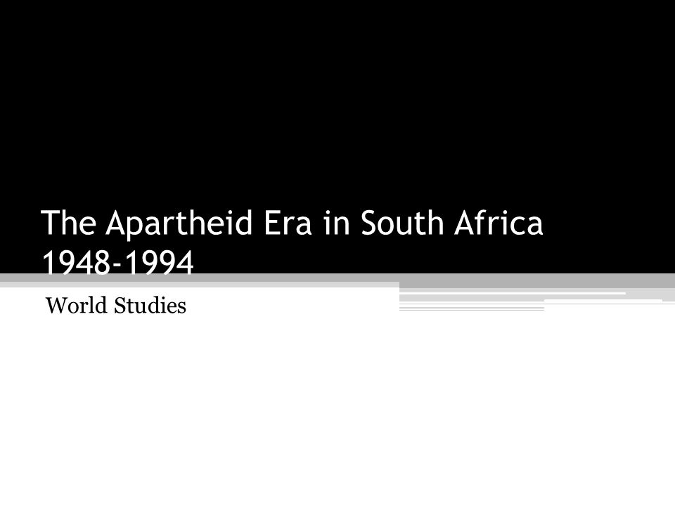 The Apartheid Era in South Africa 1948-1994