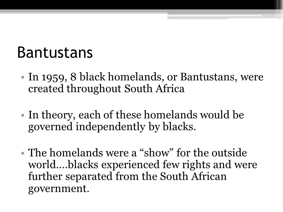 Bantustans In 1959, 8 black homelands, or Bantustans, were created throughout South Africa.