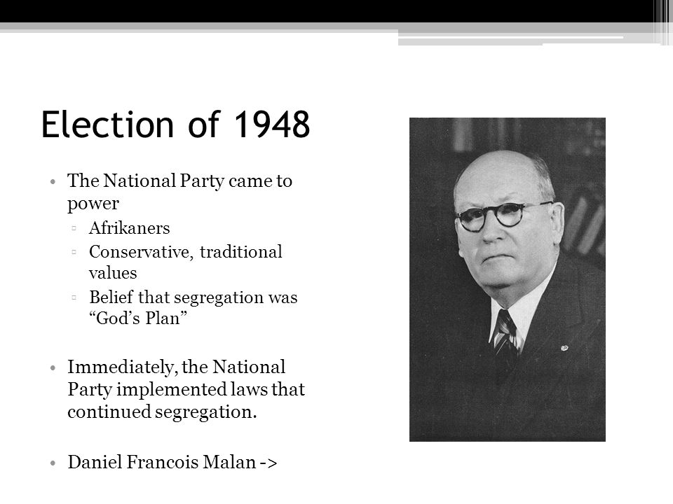 Election of 1948 The National Party came to power