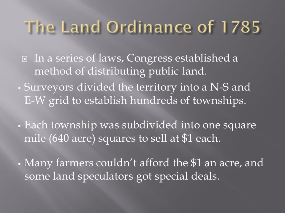 The Land Ordinance of 1785 In a series of laws, Congress established a method of distributing public land.