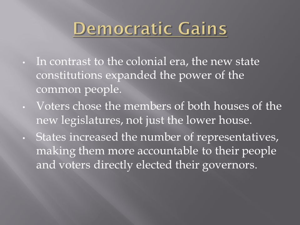 Democratic Gains In contrast to the colonial era, the new state constitutions expanded the power of the common people.