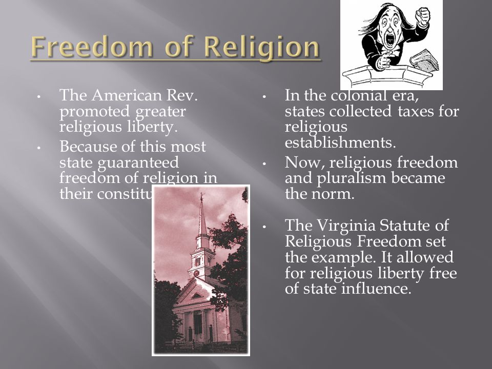 Freedom of Religion The American Rev. promoted greater religious liberty.