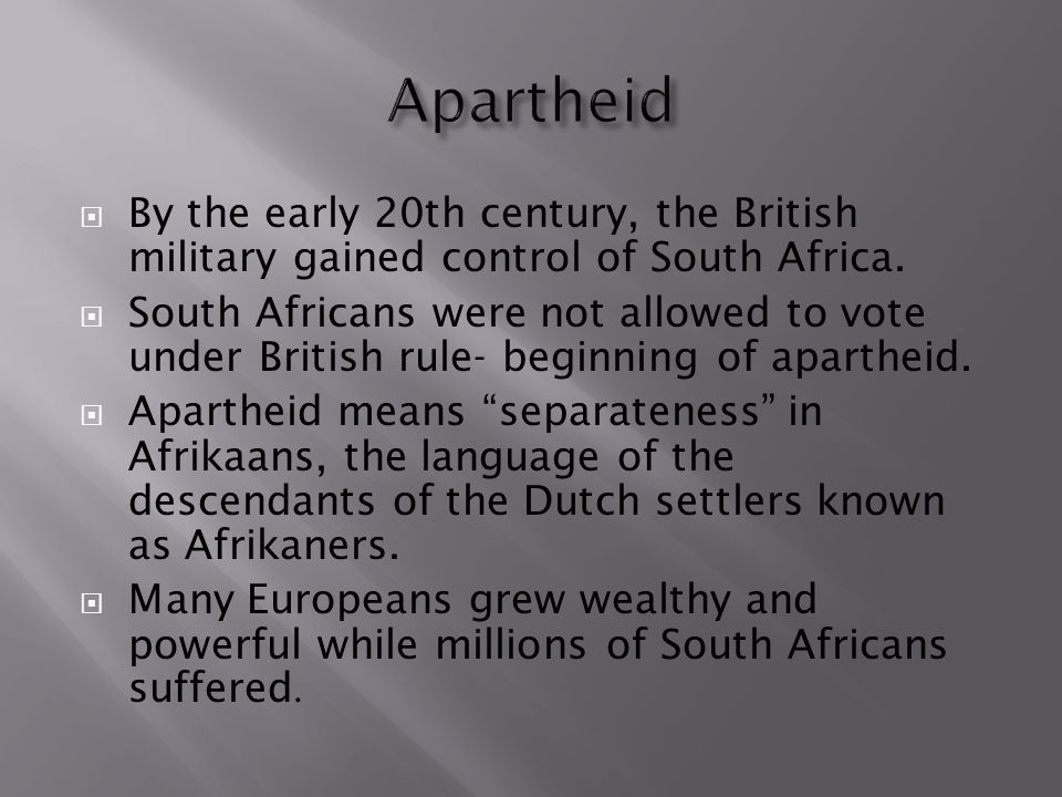 Apartheid By the early 20th century, the British military gained control of South Africa.
