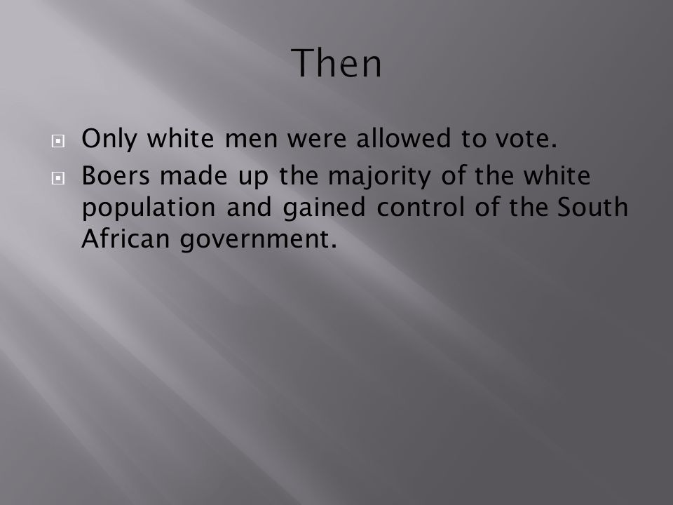 Then Only white men were allowed to vote.