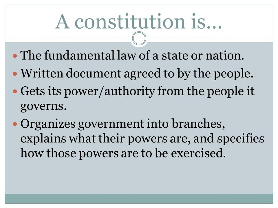 A constitution is… The fundamental law of a state or nation.
