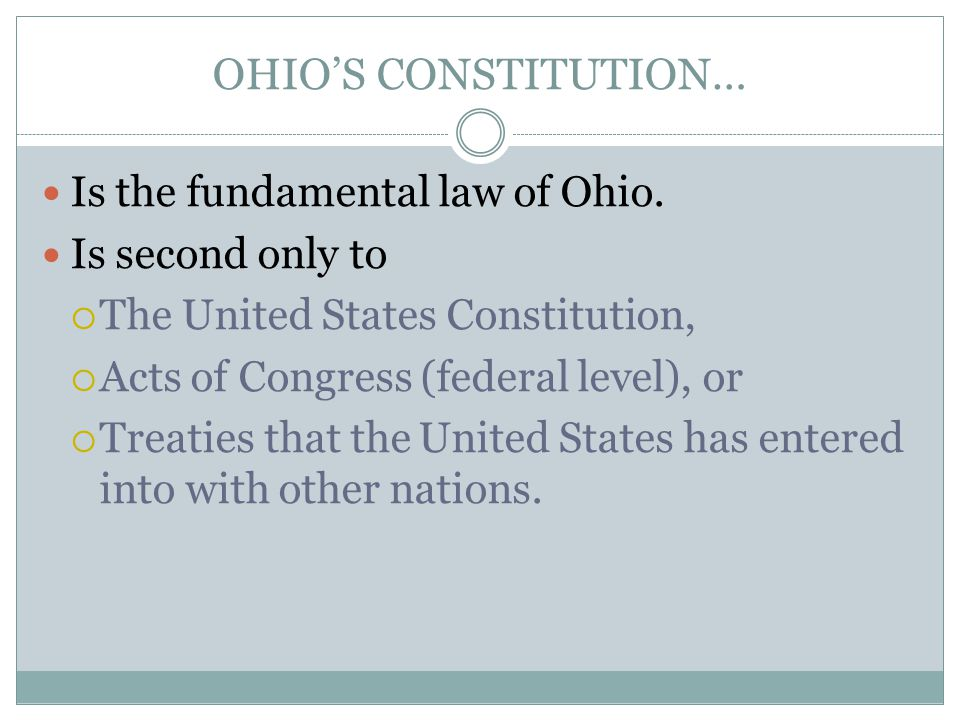 OHIO'S CONSTITUTION… Is the fundamental law of Ohio. Is second only to