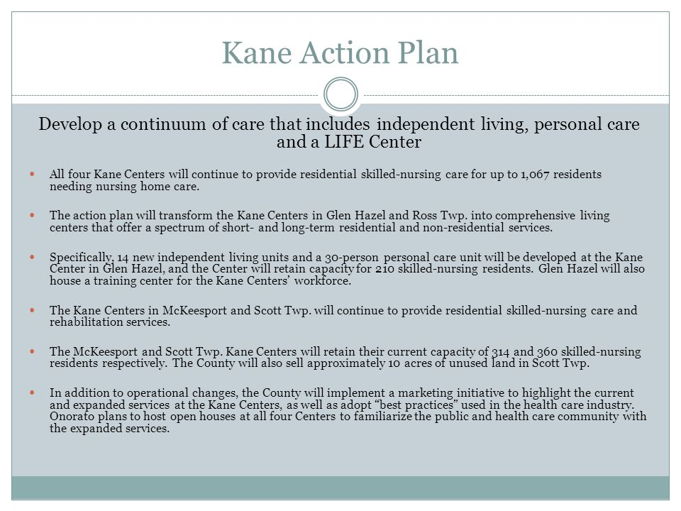 Kane Action Plan Develop a continuum of care that includes independent living, personal care and a LIFE Center.
