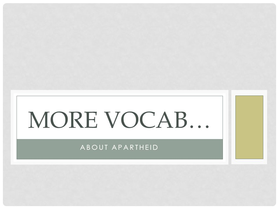 More Vocab… ABOUT APARTHEID