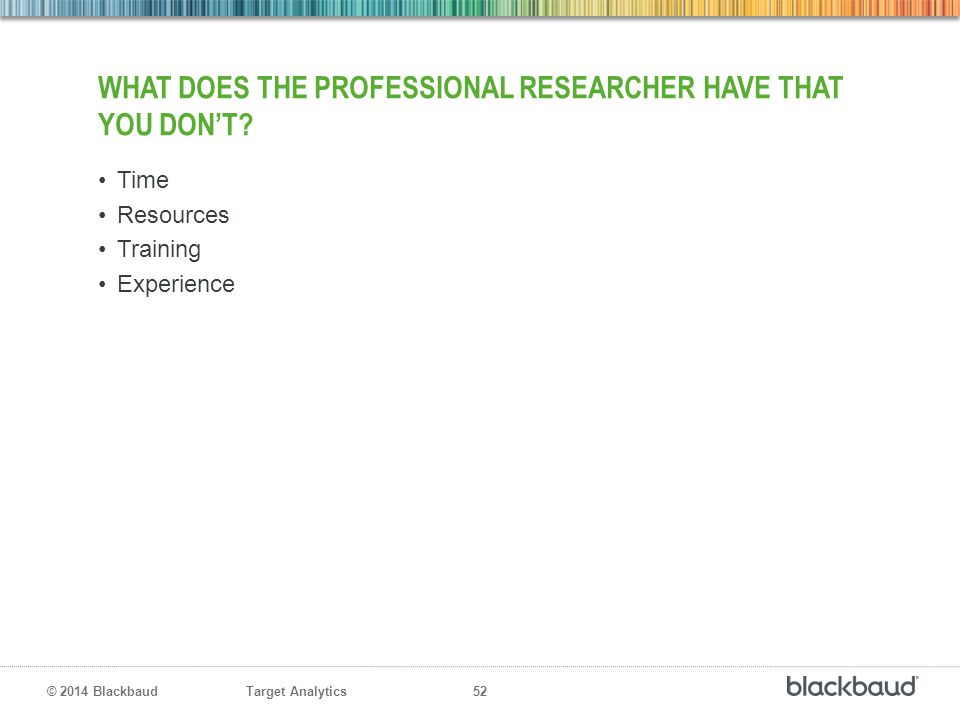 What does the professional researcher have that you don't