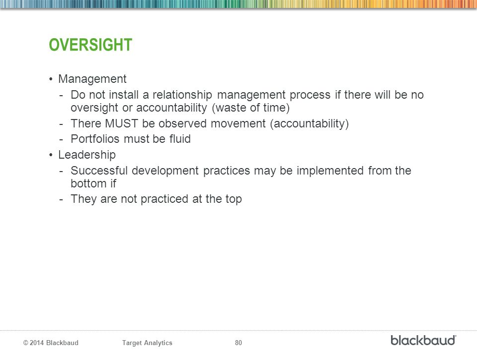 Oversight Management. Do not install a relationship management process if there will be no oversight or accountability (waste of time)
