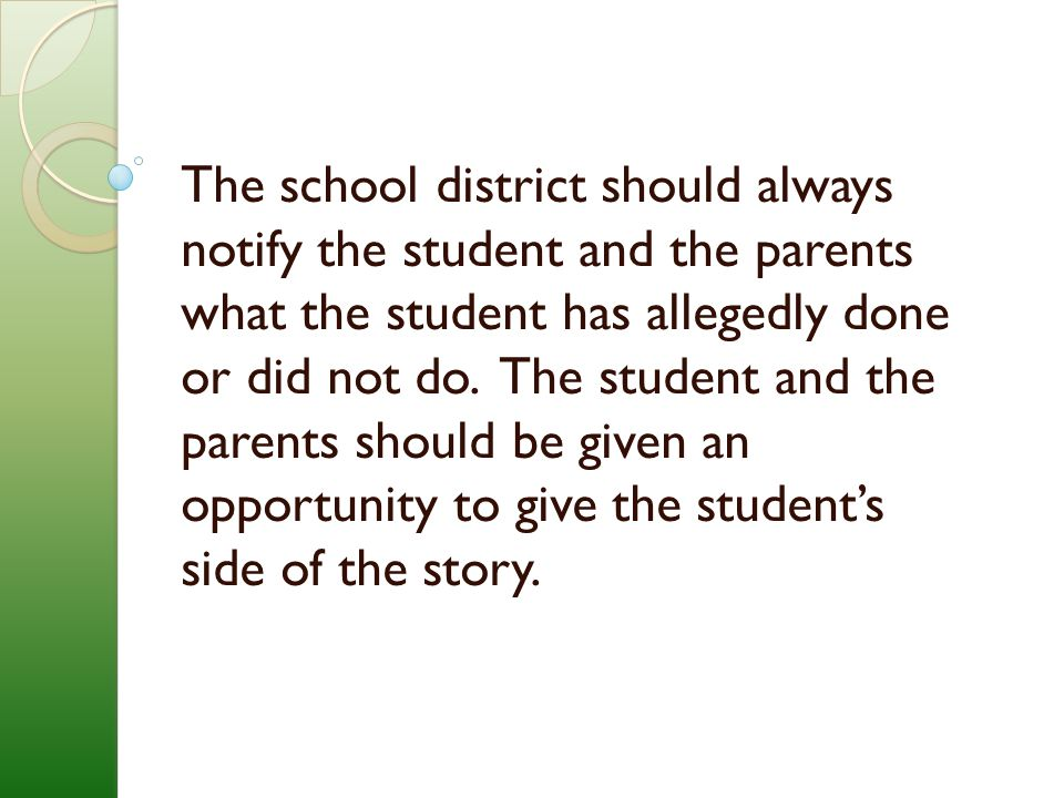 The school district should always notify the student and the parents what the student has allegedly done or did not do.