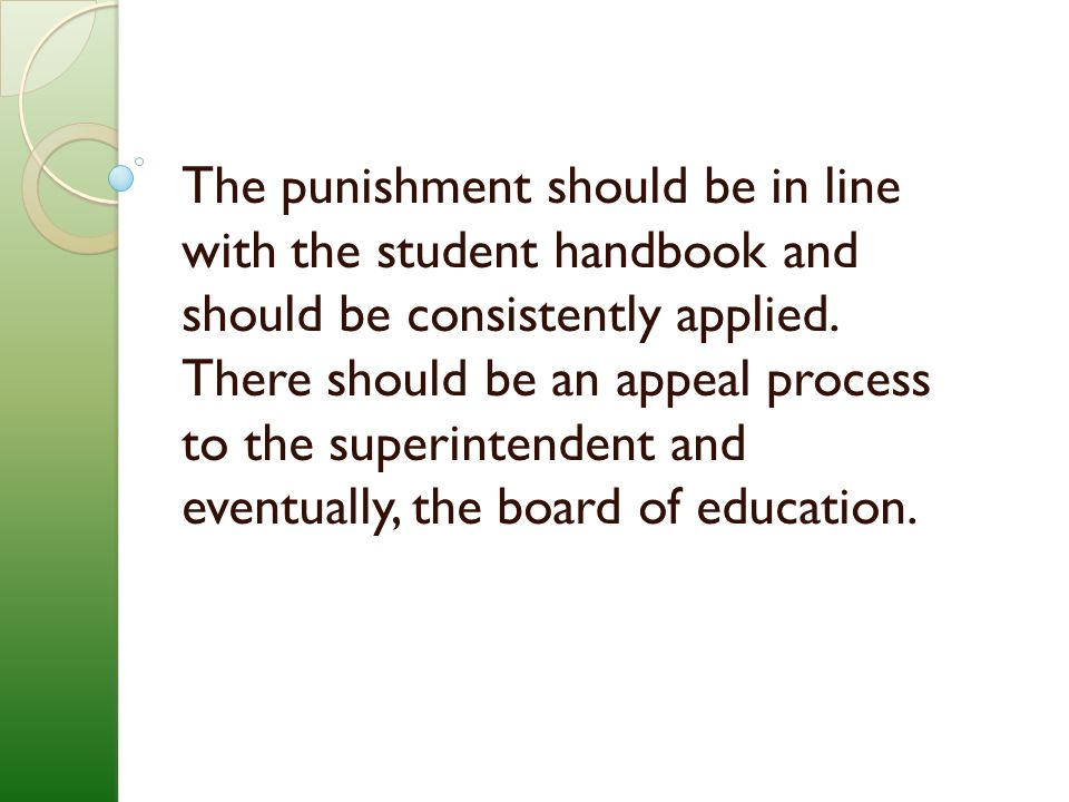 The punishment should be in line with the student handbook and should be consistently applied.