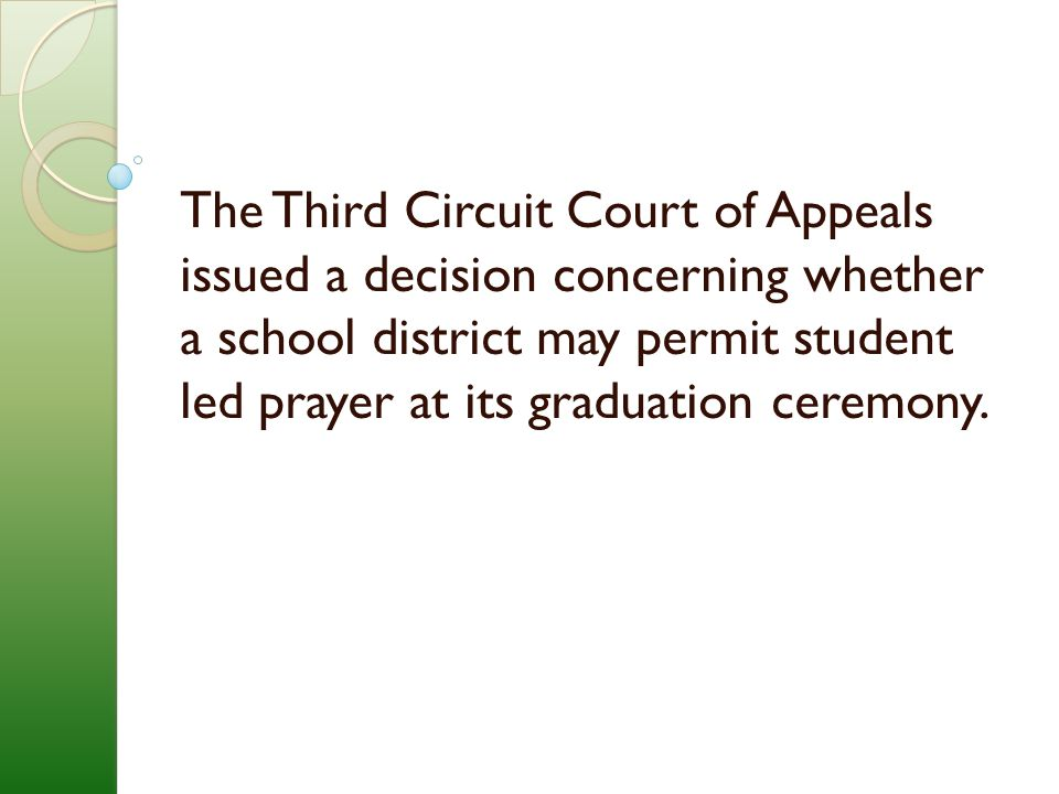 The Third Circuit Court of Appeals issued a decision concerning whether a school district may permit student led prayer at its graduation ceremony.