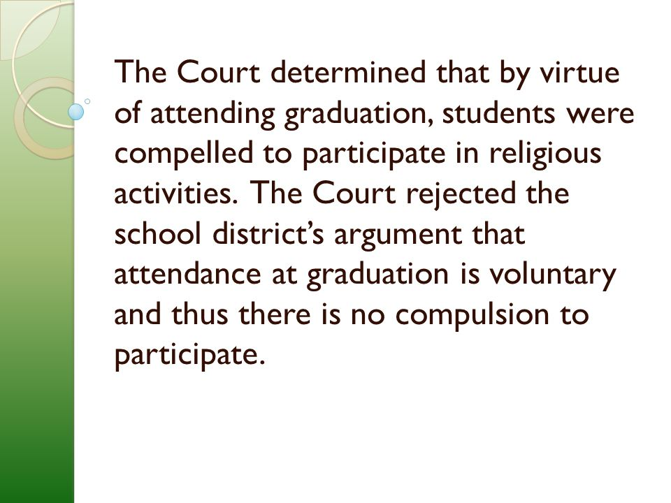 The Court determined that by virtue of attending graduation, students were compelled to participate in religious activities.