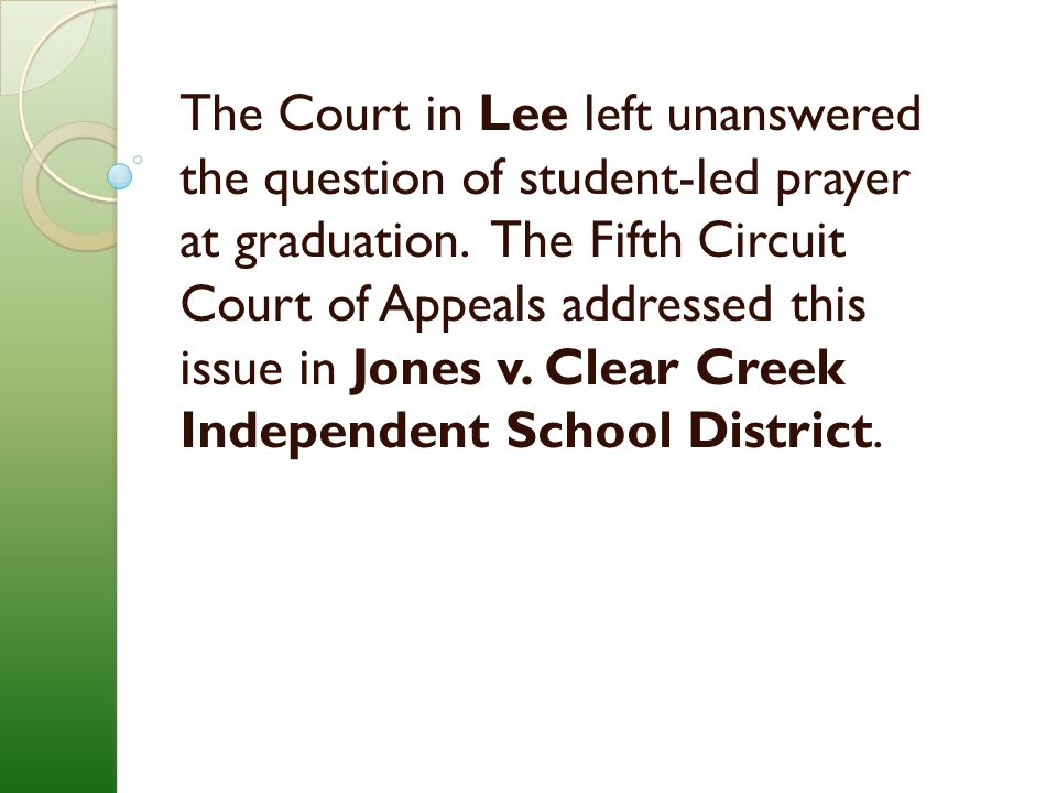 The Court in Lee left unanswered the question of student-led prayer at graduation.