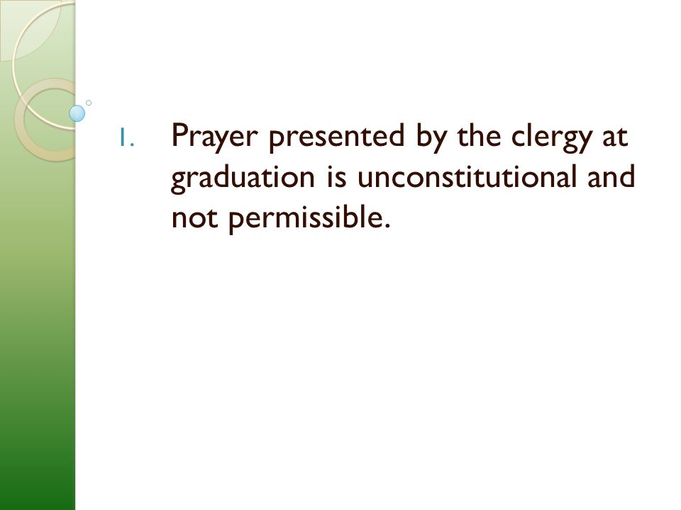 Prayer presented by the clergy at graduation is unconstitutional and not permissible.