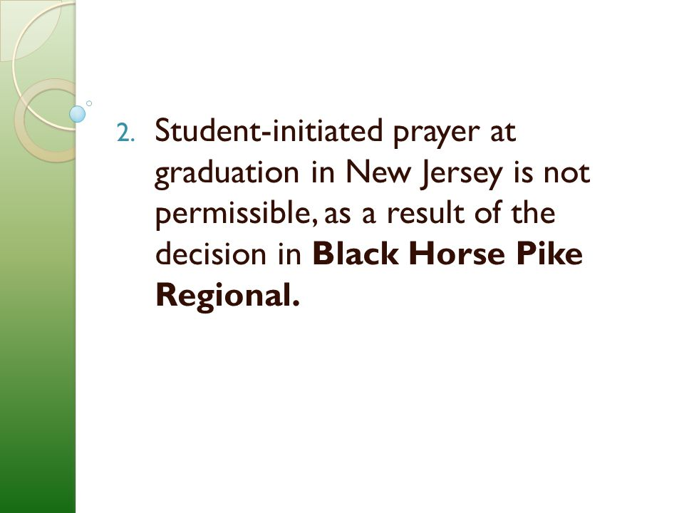 Student-initiated prayer at graduation in New Jersey is not permissible, as a result of the decision in Black Horse Pike Regional.