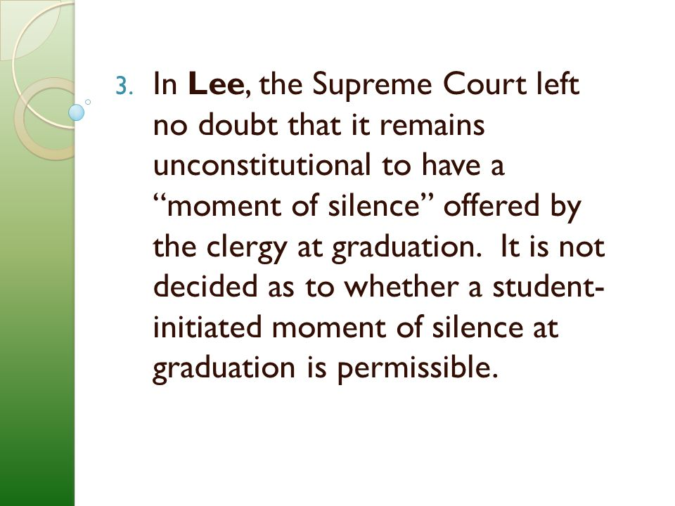 In Lee, the Supreme Court left no doubt that it remains unconstitutional to have a moment of silence offered by the clergy at graduation.