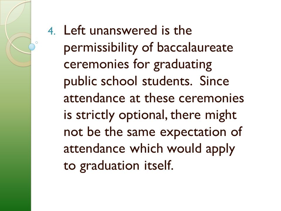 Left unanswered is the permissibility of baccalaureate ceremonies for graduating public school students.
