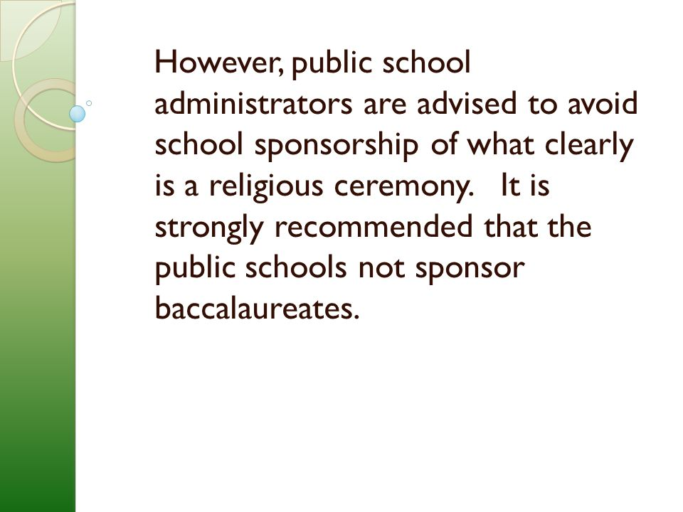 However, public school administrators are advised to avoid school sponsorship of what clearly is a religious ceremony.
