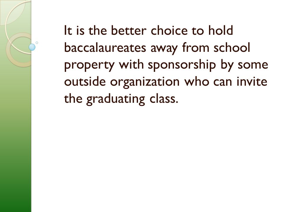 It is the better choice to hold baccalaureates away from school property with sponsorship by some outside organization who can invite the graduating class.
