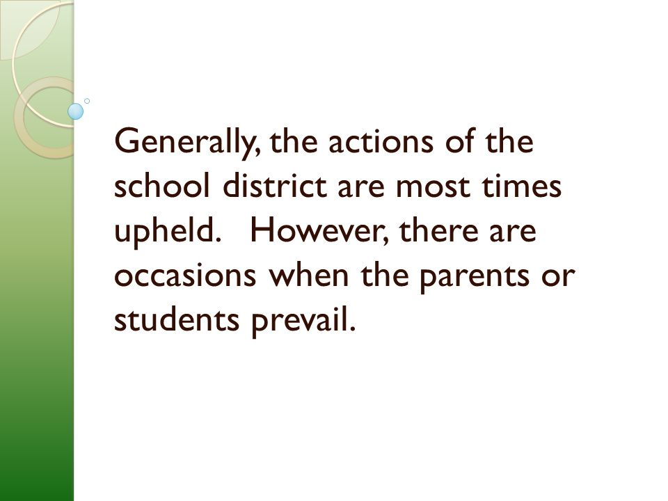 Generally, the actions of the school district are most times upheld