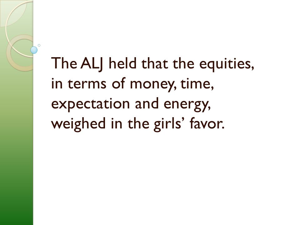 The ALJ held that the equities, in terms of money, time, expectation and energy, weighed in the girls' favor.