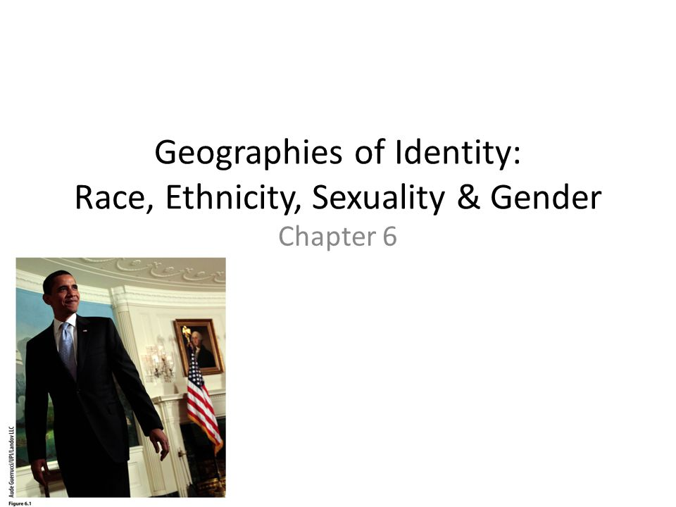 Geographies of Identity: Race, Ethnicity, Sexuality & Gender
