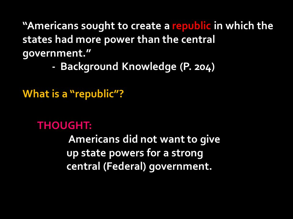 Americans sought to create a republic in which the states had more power than the central government.