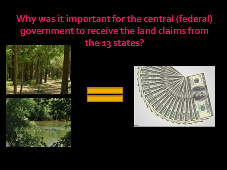 Why was it important for the central (federal) government to receive the land claims from the 13 states