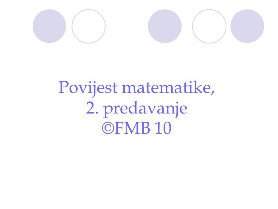 Povijest matematike, 2. predavanje ©FMB 10
