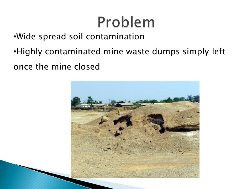 Problem Wide spread soil contamination