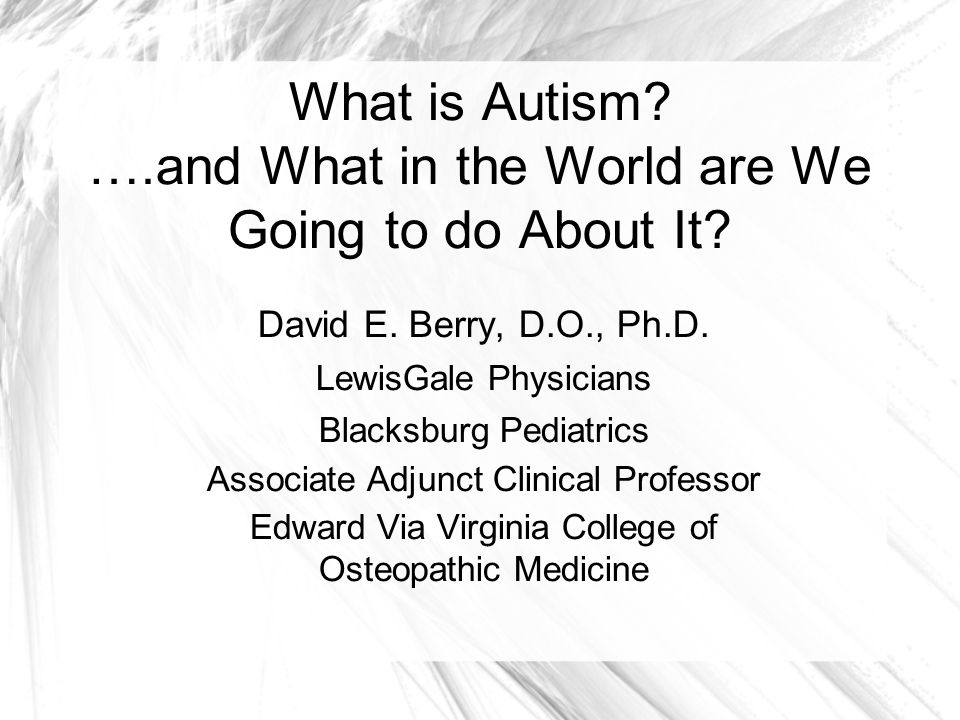What is Autism ….and What in the World are We Going to do About It