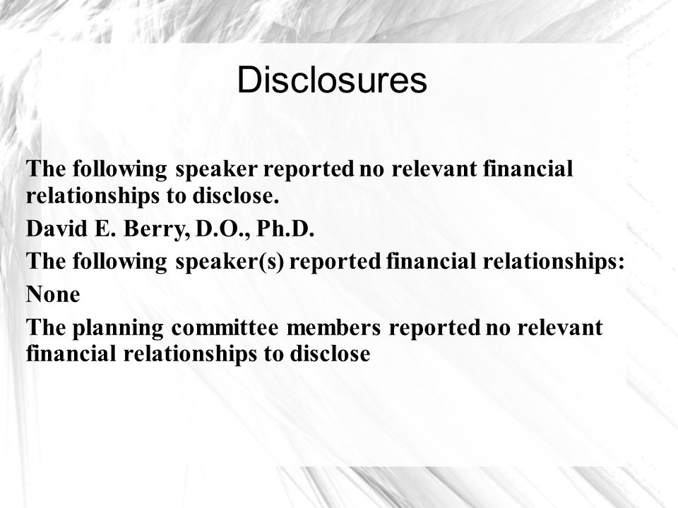 Disclosures The following speaker reported no relevant financial relationships to disclose. David E. Berry, D.O., Ph.D.