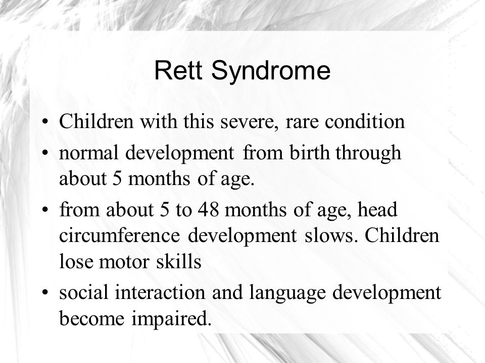 Rett Syndrome Children with this severe, rare condition