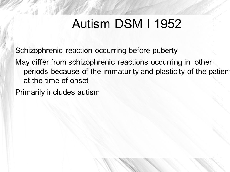 Autism DSM I 1952 Schizophrenic reaction occurring before puberty