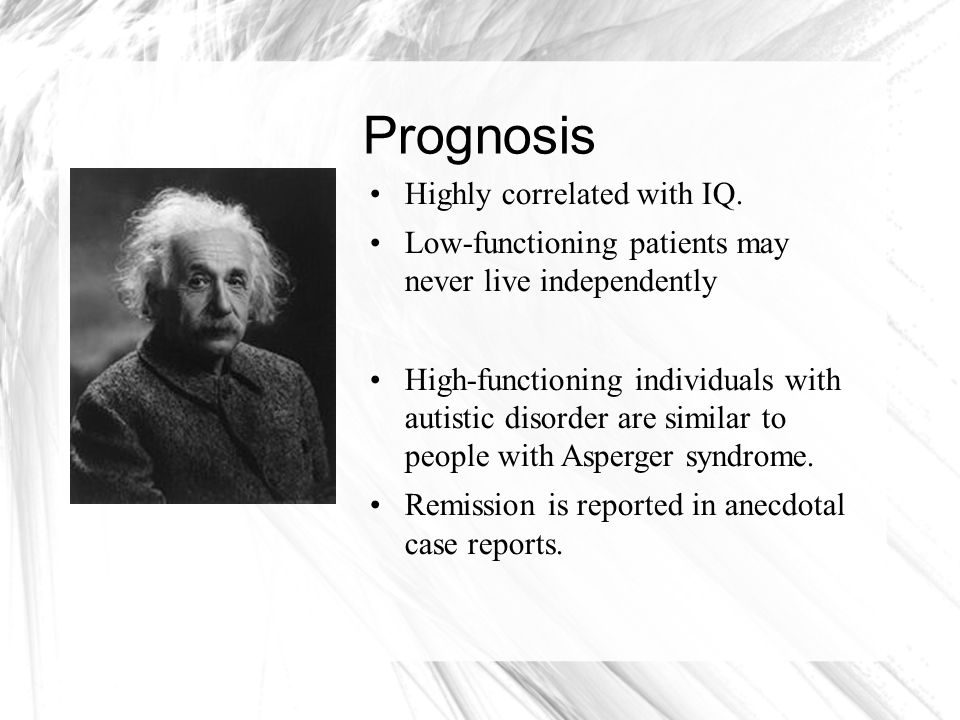 Prognosis Highly correlated with IQ.