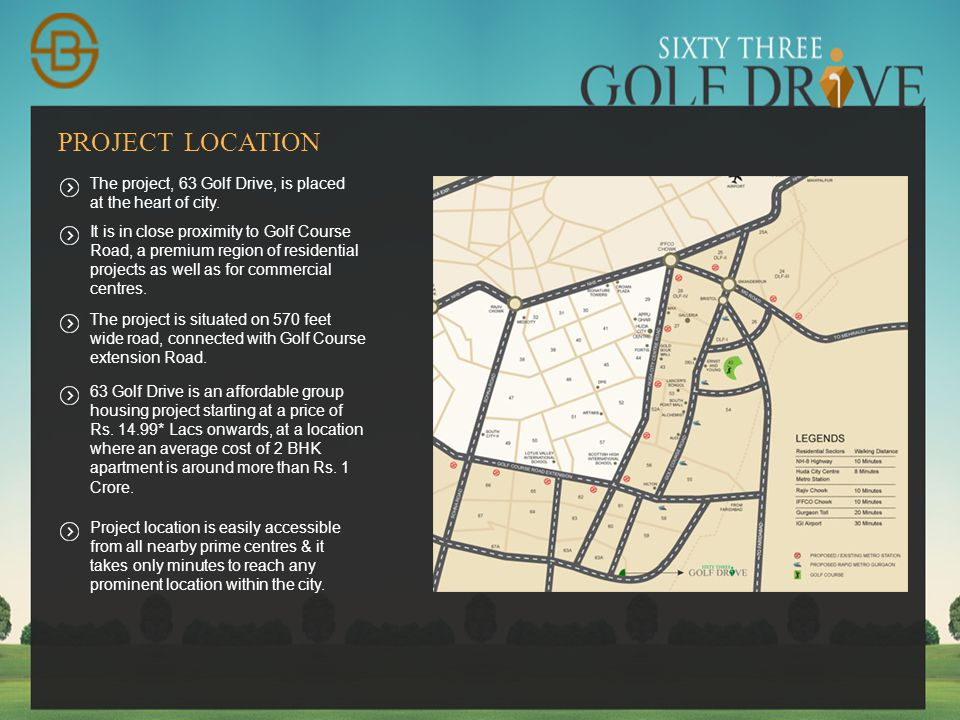 PROJECT LOCATION The project, 63 Golf Drive, is placed at the heart of city.