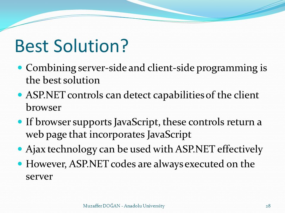 Best Solution Combining server-side and client-side programming is the best solution.