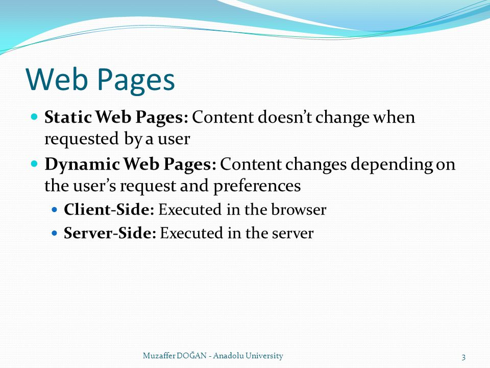 Web Pages Static Web Pages: Content doesn't change when requested by a user.