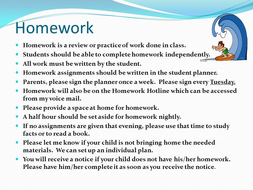 Homework Homework is a review or practice of work done in class.