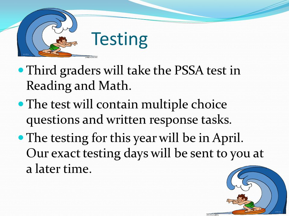 Testing Third graders will take the PSSA test in Reading and Math.