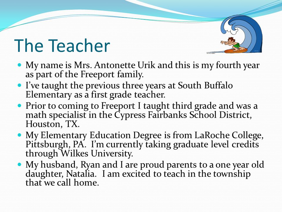 The Teacher My name is Mrs. Antonette Urik and this is my fourth year as part of the Freeport family.