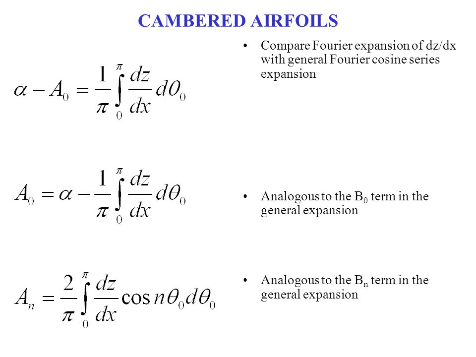 CAMBERED AIRFOILS Compare Fourier expansion of dz/dx with general Fourier cosine series expansion. Analogous to the B0 term in the general expansion.