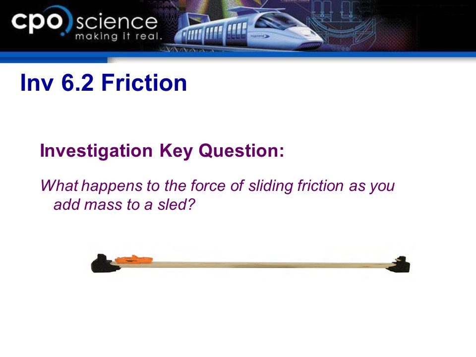 Inv 6.2 Friction Investigation Key Question: