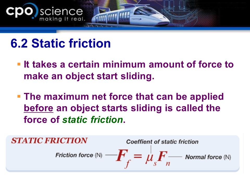 6.2 Static friction It takes a certain minimum amount of force to make an object start sliding.