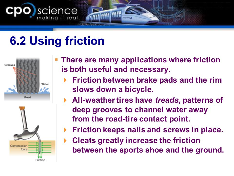 6.2 Using friction There are many applications where friction is both useful and necessary.