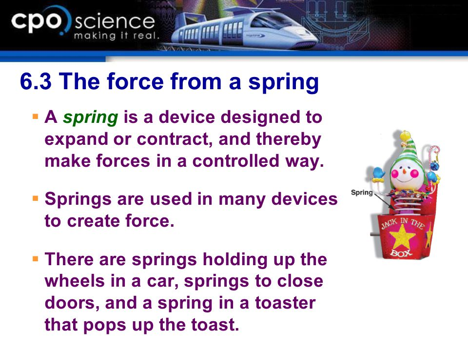 6.3 The force from a spring A spring is a device designed to expand or contract, and thereby make forces in a controlled way.